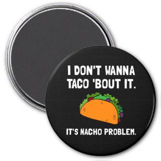 Taco Nacho Problem 7.5 Cm Round Magnet