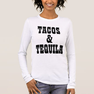 Tacos And Tequila Long Sleeve T-Shirt