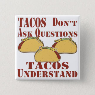 Tacos Don't Ask Questions Tacos Understand 15 Cm Square Badge