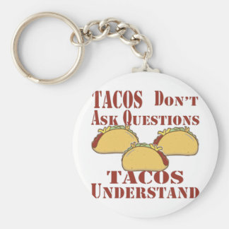 Tacos Don't Ask Questions Tacos Understand Basic Round Button Key Ring
