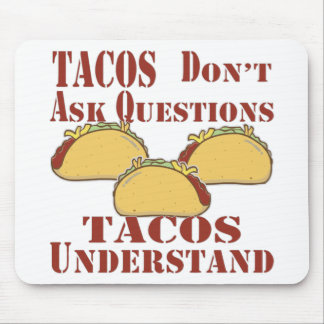 Tacos Don't Ask Questions Tacos Understand Mouse Pad