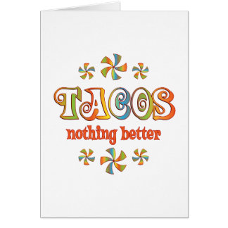 Tacos Nothing Better Greeting Card