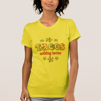 Tacos Nothing Better Shirts