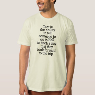 TACT IN TELLING SOMEONE TO GO TO HELL T-Shirt
