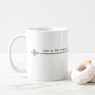 Tact is for those not witty enough to be sarcastic coffee mug