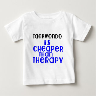 Taekwondo Is Cheaper  Than Therapy Baby T-Shirt