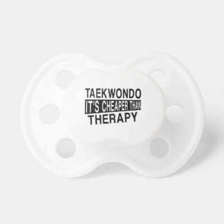 TAEKWONDO IT IS CHEAPER THAN THERAPY PACIFIERS