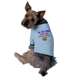 Tai Chi Chuan pain now beer later Doggie Tee Shirt