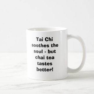 Tai Chi soothes the soul - but Chai Tea tastes ... Coffee Mug
