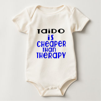 Taido Is Cheaper  Than Therapy Baby Bodysuit