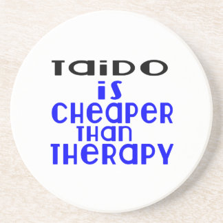 Taido Is Cheaper  Than Therapy Beverage Coasters