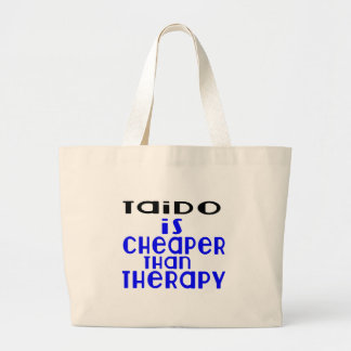 Taido Is Cheaper  Than Therapy Large Tote Bag