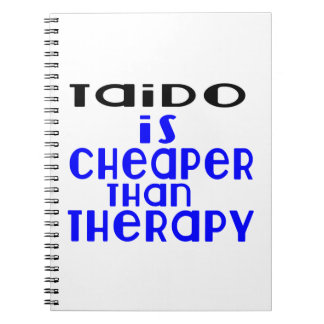 Taido Is Cheaper  Than Therapy Notebook