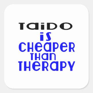 Taido Is Cheaper  Than Therapy Square Sticker