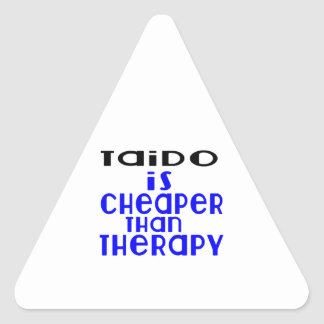 Taido Is Cheaper  Than Therapy Triangle Sticker