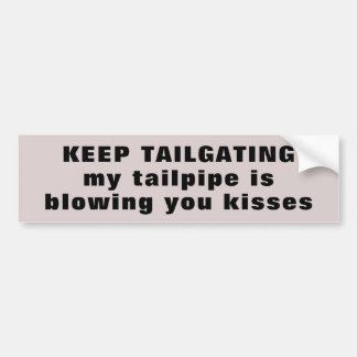 Tailgater,  My Tailpipe is Blowing You Kisses Bumper Sticker