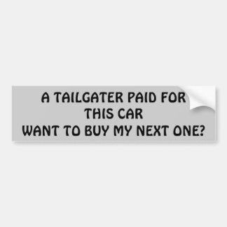 Tailgater  Pay for My Next Car? Bumper Sticker