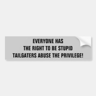 Tailgaters Abuse the Right to be Stupid Bumper Sticker