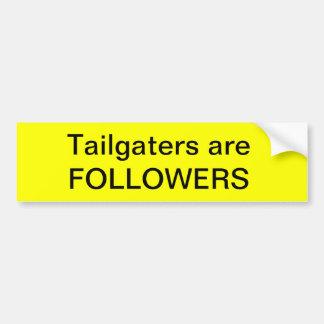 Tailgaters are FOLLOWERS Bumper Sticker
