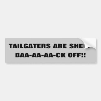 Tailgaters Are Sheep Baa-aa-aa-ck Off!! Bumper Sticker