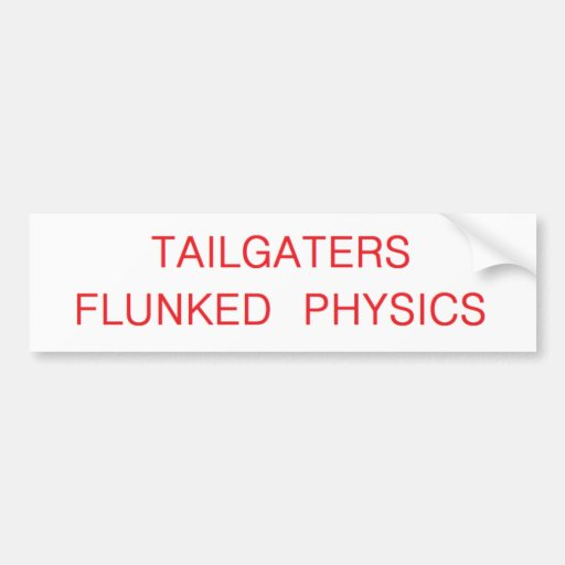 tailgaters flunked physics bumper sticker