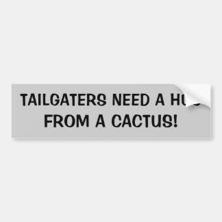 Tailgaters Need a Hug From A Cactus Bumper Sticker