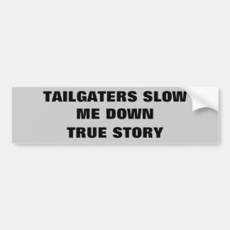 Tailgaters Slow Me Down, True Story Bumper Sticker