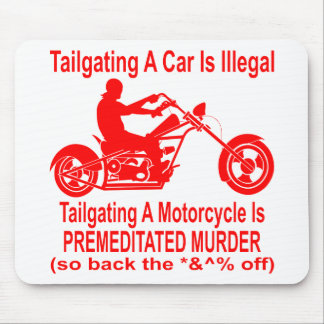 Tailgating A Motorcycle Is Premeditated Murder so Mouse Pad