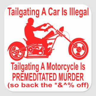 Tailgating A Motorcycle Is Premeditated Murder so Square Sticker