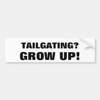 Tailgating? GROW UP! Black and White Bumper Sticker