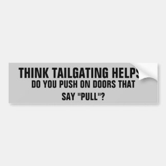Tailgating Helps? Pushing on Doors that say Pull Bumper Sticker