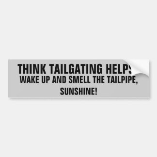 Tailgating Helps? Wake Up Smell Tailpipe Sunshine Bumper Sticker