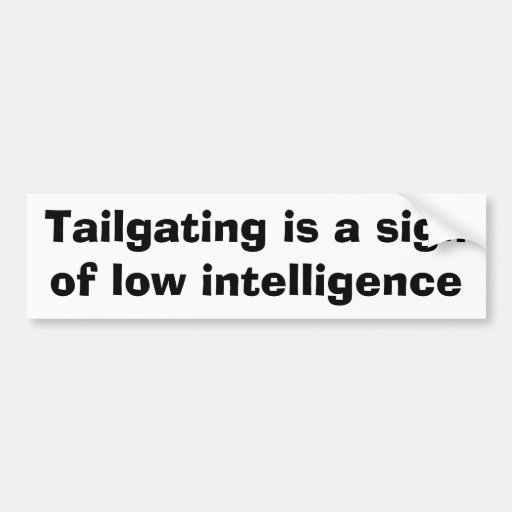 Tailgating is a sign of low intelligence bumper sticker