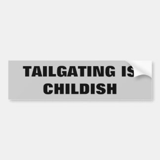 Tailgating Is Childish Bumper Stickers