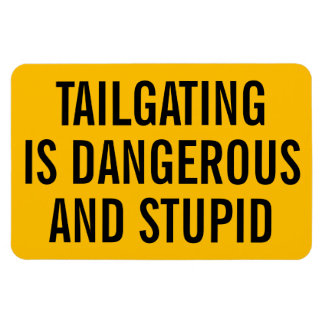 Tailgating is Dangerous and Stupid Magnet