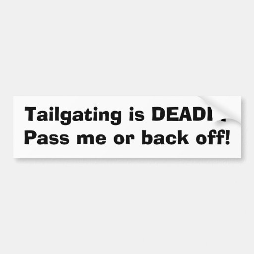 Tailgating is DEADLYPass me or back off! Bumper Stickers