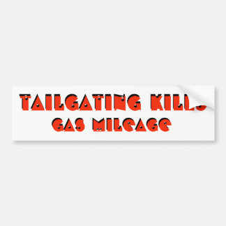 Tailgating Kills Gas Mileage Bumper Sticker