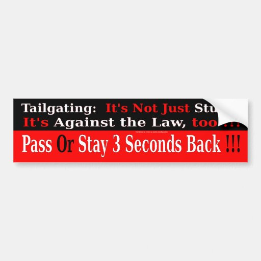 Tailgating:  Not Just Stupid, Against the Law Too Bumper Stickers