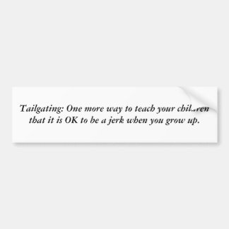Tailgating: One more way to teach your children... Bumper Sticker