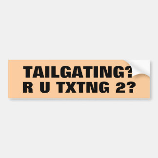 Tailgating? TXTNG 2? Bumper Sticker