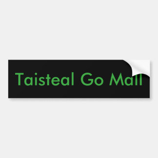 Taisteal Go Mall (Travel Slowly) Bumper Sticker
