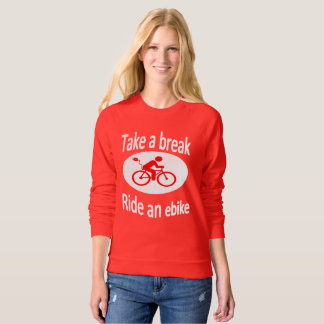 """Take a break - Ride an ebike"" sweats for women Sweatshirt"