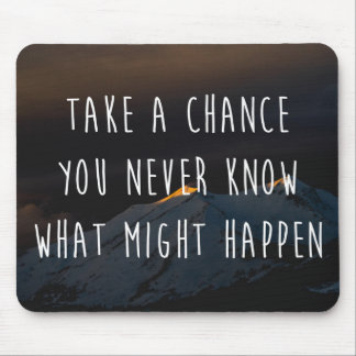 Take A Chance Motivational Quote Mouse Pad