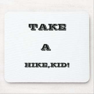 Take A Hike, Kid ! Mouse Pad