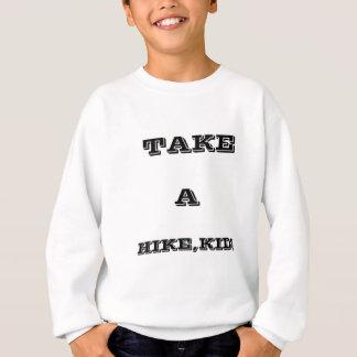 Take A Hike, Kid ! Sweatshirt