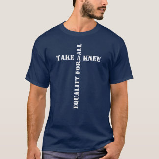 Take a Knee. Equality for All. Cross tshirt