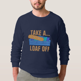 Take a Loaf Off Sweatshirt