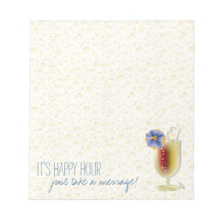 Take a Message it's Happy Hour ... Notepads