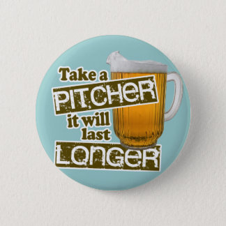 Take a Pitcher it Will Last Longer 6 Cm Round Badge