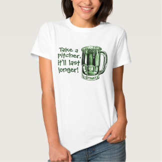Take a pitcher it'll last longer tee shirts